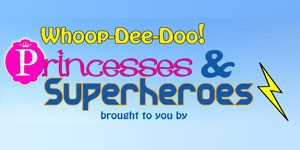 Whoop-Dee-Doo! Princesses & Superheroes brought to you by English, Moore & Giles, Overstreet Sloan